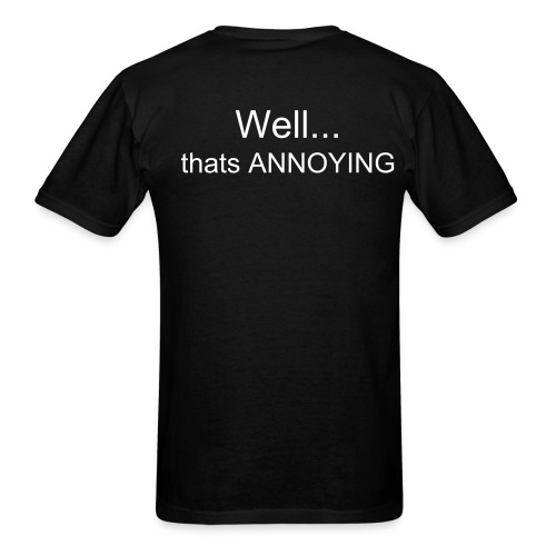 Er, well, your annoying - Men's T-Shirt
