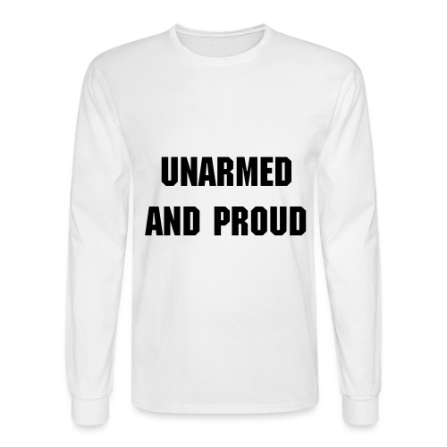 Unarmed and Proud - Men's Long Sleeve T-Shirt
