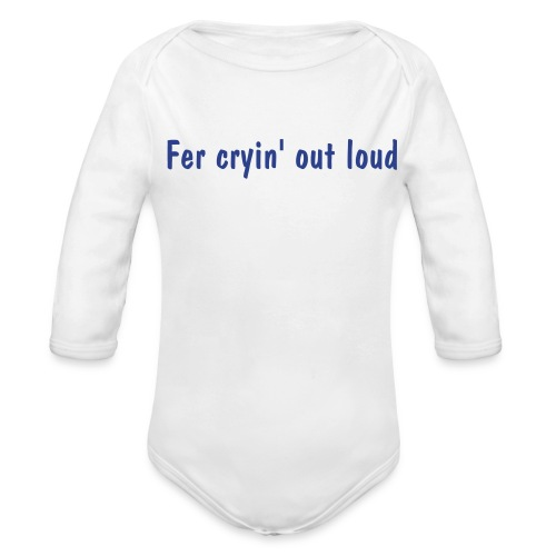 KTGODN- Fer cryin' out loud - Organic Long Sleeve Baby Bodysuit