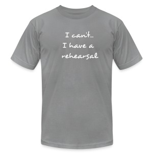 Men's Fine Jersey T-Shirt - I can't...I have a rehearsal