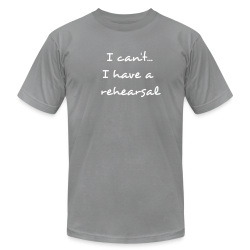 Men's  Jersey T-Shirt - I can't...I have a rehearsal
