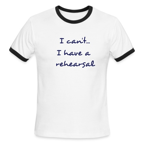 Men's Ringer T-Shirt - I can't...I have a rehearsal