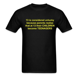 13 is considered unlucky because parents realize that at 13 their CHILDREN become TEENAGERS - Men's T-Shirt