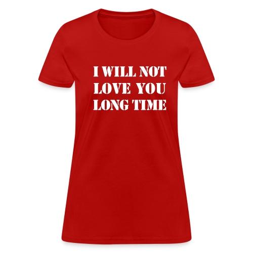 I WILL NOT LOVE YOU LONG TIME T-Shirt Women Tee - Women's T-Shirt