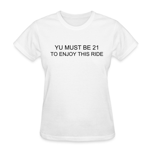 you must be 21 to enjoy this ride - Women's T-Shirt