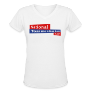 Women's T-Shirts ~ Women's V-Neck T-Shirt ~ National Toss Me A Free Beer Day