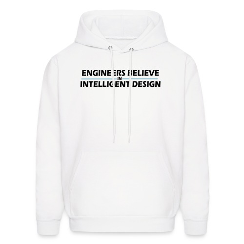 Engineers Believe in Intelligent Design - Men's Hoodie