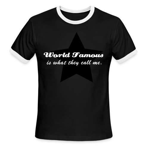 World Famous is what they call me - Men's Ringer T-Shirt