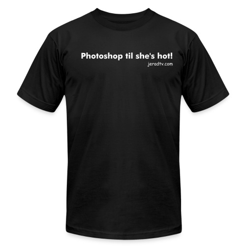 Photoshop til she's hot! - Men's  Jersey T-Shirt
