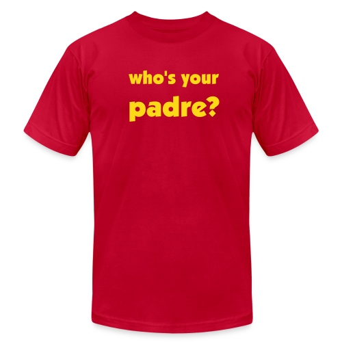 who's your padre? - Men's Fine Jersey T-Shirt