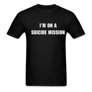 I'm On a Suicide Mission... - Men's T-Shirt