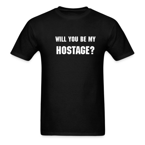Will You Be My Hostage... - Men's T-Shirt