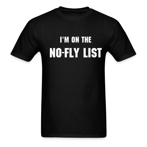I'm On the No-Fly List... - Men's T-Shirt