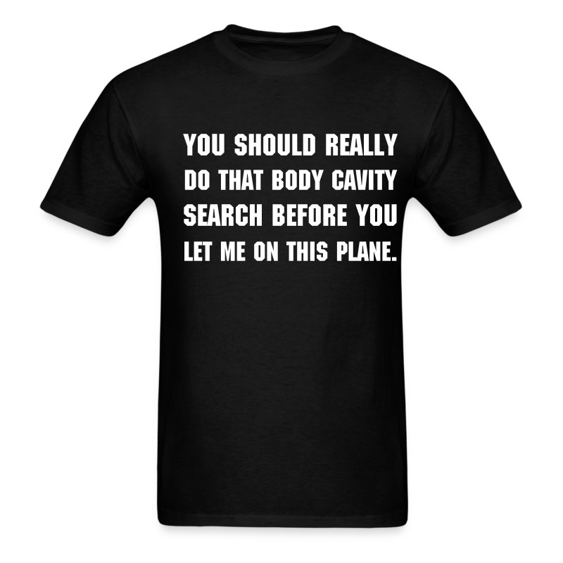 Body Cavity Search... - Men's T-Shirt