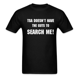 TSA Doesn't Have the Guts... - Men's T-Shirt