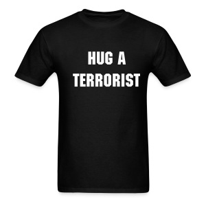 Hug a Terrorist... - Men's T-Shirt