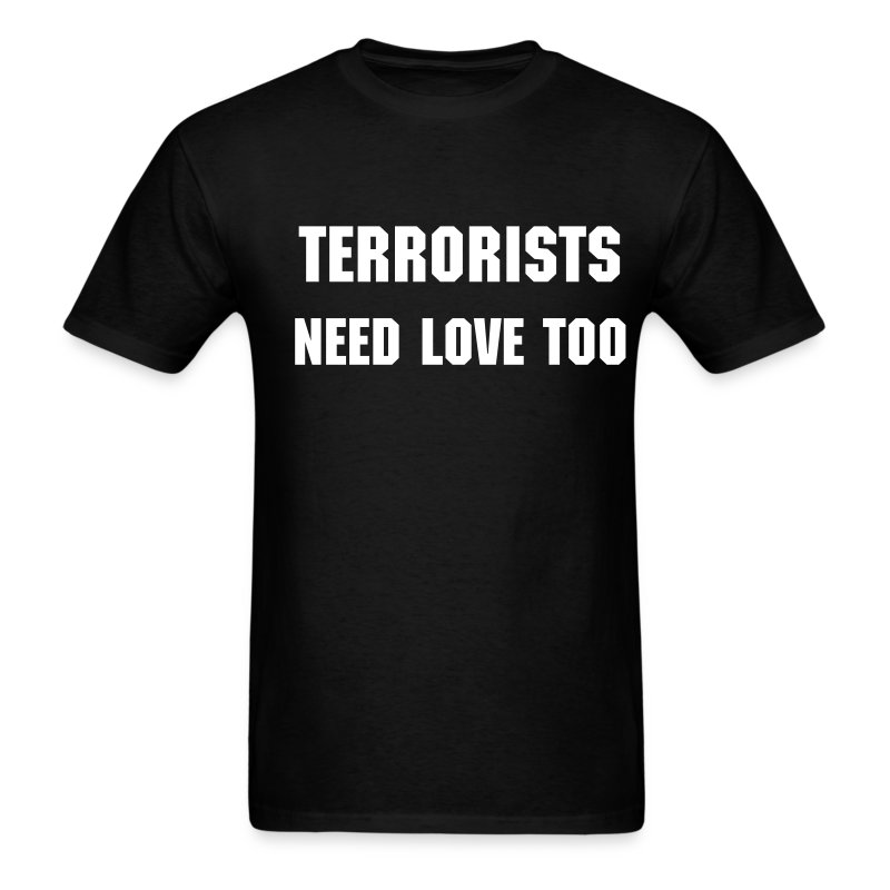 Terrorists Need Love Too... - Men's T-Shirt
