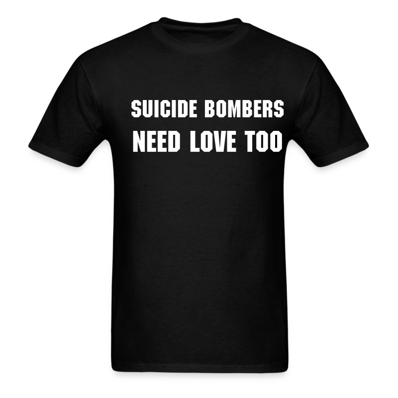 Suicide Bombers Need Love Too... - Men's T-Shirt