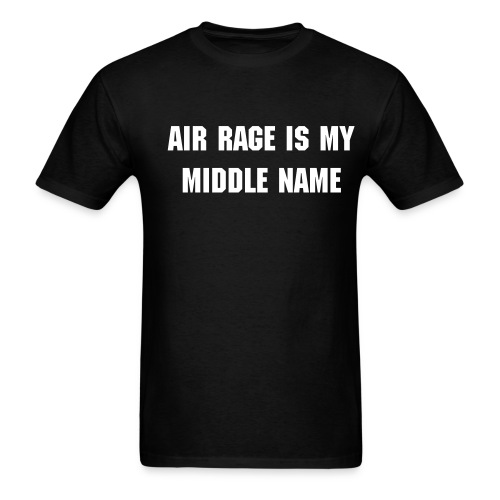 Air Rage is My Middle Name... - Men's T-Shirt