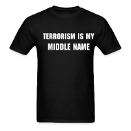 T-Shirts ~ Men's T-Shirt ~ Terrorism is My Middle Name...