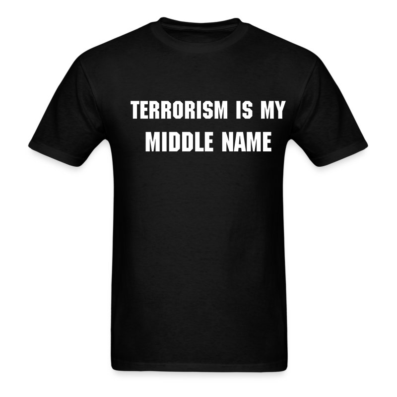 Terrorism is My Middle Name... - Men's T-Shirt