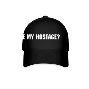 Be My Hostage? - Hat - Baseball Cap