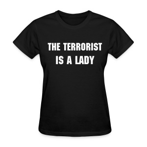 Terrorist Lady... - Women's T-Shirt