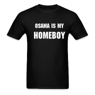 T-Shirts ~ Men's T-Shirt ~ Osama is my Homeboy...
