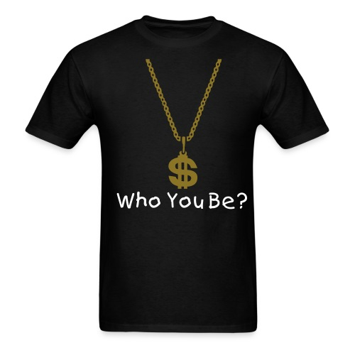 Who You Be? - Men's T-Shirt
