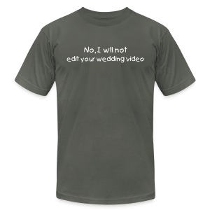 No, I will Not edit your Wedding Video - Men's T-Shirt by American Apparel