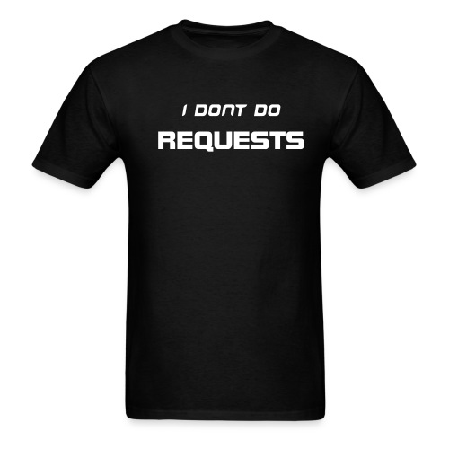 I don't do requests Tee - Men's T-Shirt