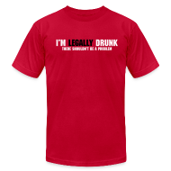 T-Shirts ~ Men's T-Shirt by American Apparel ~ I'm Legally Drunk There Shouldn't Be A Problem