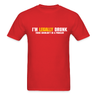 T-Shirts ~ Men's T-Shirt ~ I'm Legally Drunk There Shouldn't Be A Problem