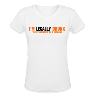 Women's T-Shirts ~ Women's V-Neck T-Shirt ~ I'm Legally Drunk There Shouldn't Be A Problem