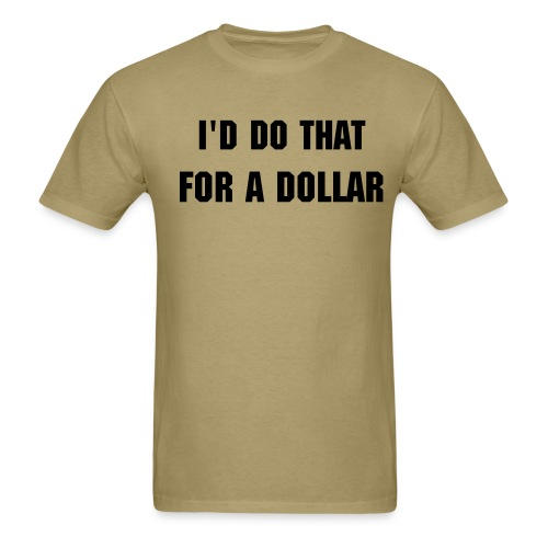 I'd Do That For A Dollar - Men's T-Shirt
