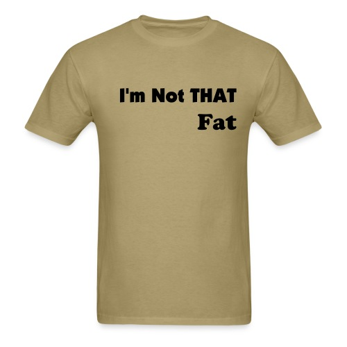 I'm Not THAT Fat - Men's T-Shirt