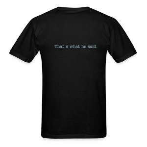 Back of shirt: That's what he said. - Men's T-Shirt