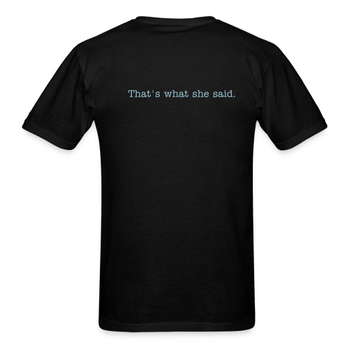 Back of shirt: That's what she said. - Men's T-Shirt
