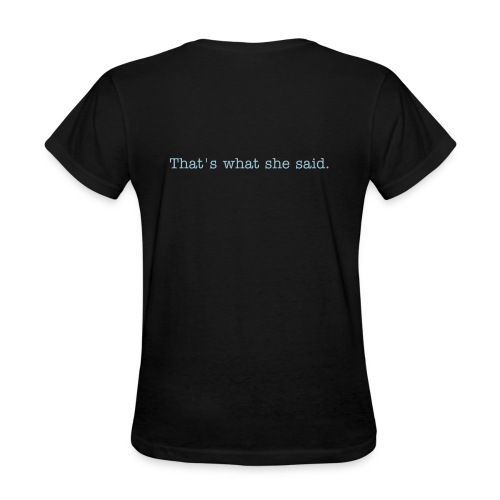 Back of shirt: That's what she said. - Women's T-Shirt