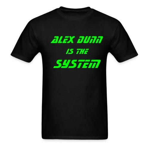 Alex Dunn is the System - Men's T-Shirt