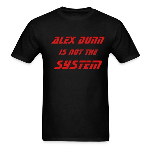 Alex Dunn is not the System - Men's T-Shirt
