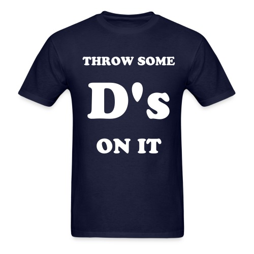 Throw Some D's On It - Men's T-Shirt