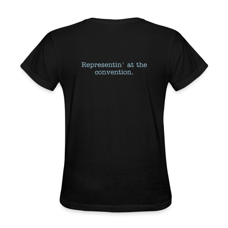 Back of shirt: Representin' at the convention. - Women's T-Shirt