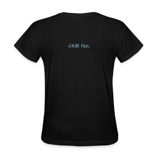 Back of shirt: JAM fan. - Women's T-Shirt