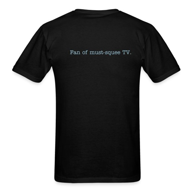 Back of shirt: Fan of must-squee TV.