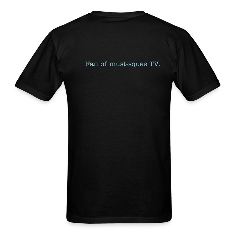 Back of shirt: Fan of must-squee TV. - Men's T-Shirt