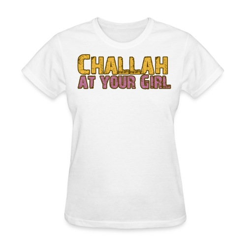 challah at your girl! - Women's T-Shirt