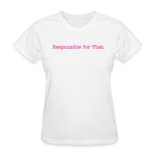 Responsible for That. Self-Reflection Tee! - Women's T-Shirt