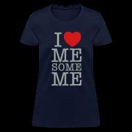 Women's T-Shirts ~ Women's T-Shirt ~ I Love Me Some Me