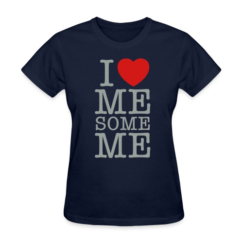 I Love Me Some Me - Women's T-Shirt